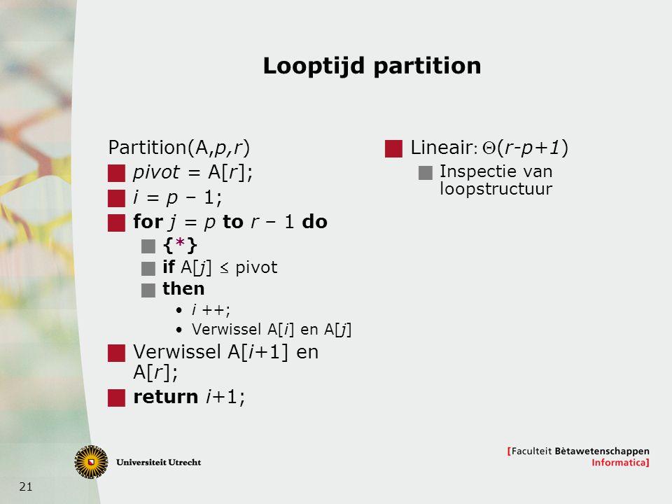 Looptijd partition Partition(A,p,r) pivot = A[r]; i = p – 1;
